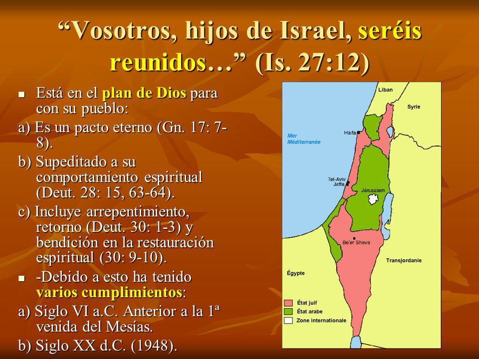 Vosotros, hijos de Israel, seréis reunidos… (Is. 27:12) Está en el plan de Dios para con su pueblo: Está en el plan de Dios para con su pueblo: a) Es
