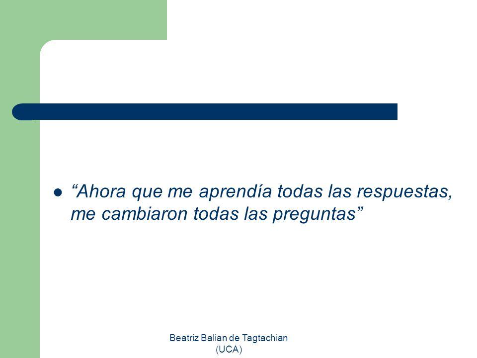 Beatriz Balian de Tagtachian (UCA) Ahora que me aprendía todas las respuestas, me cambiaron todas las preguntas