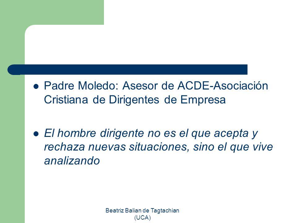 Beatriz Balian de Tagtachian (UCA) Padre Moledo: Asesor de ACDE-Asociación Cristiana de Dirigentes de Empresa El hombre dirigente no es el que acepta