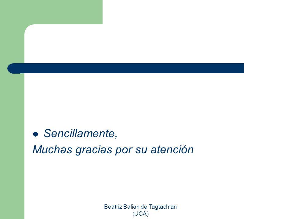 Beatriz Balian de Tagtachian (UCA) Sencillamente, Muchas gracias por su atención