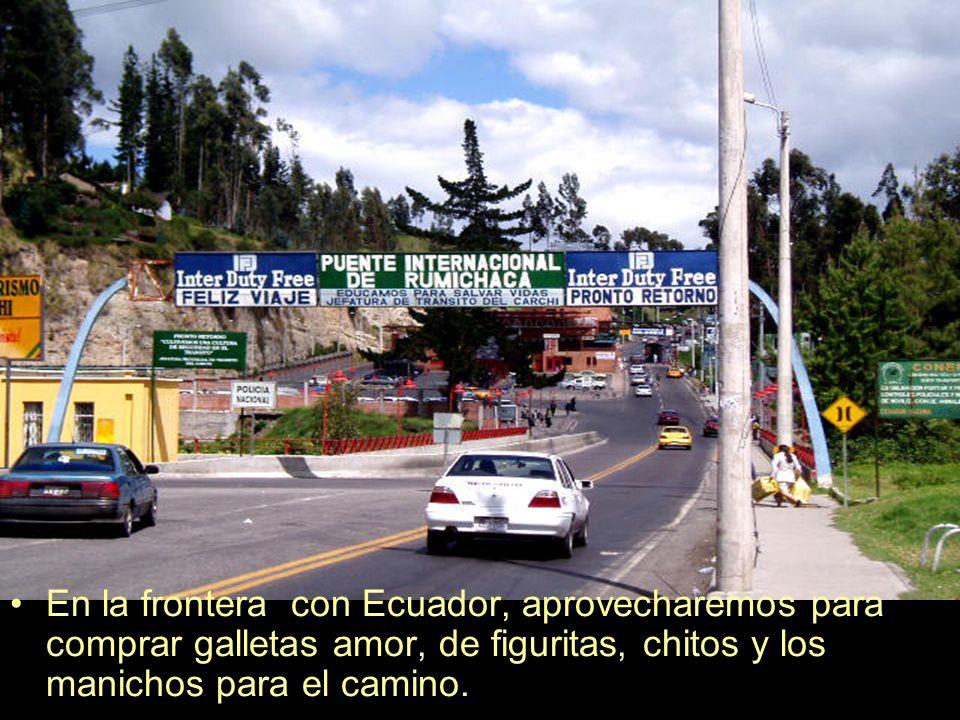 En la frontera con Ecuador, aprovecharemos para comprar galletas amor, de figuritas, chitos y los manichos para el camino.