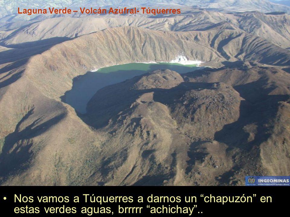 Laguna Verde – Volcán Azufral- Túquerres Nos vamos a Túquerres a darnos un chapuzón en estas verdes aguas, brrrrr achichay..