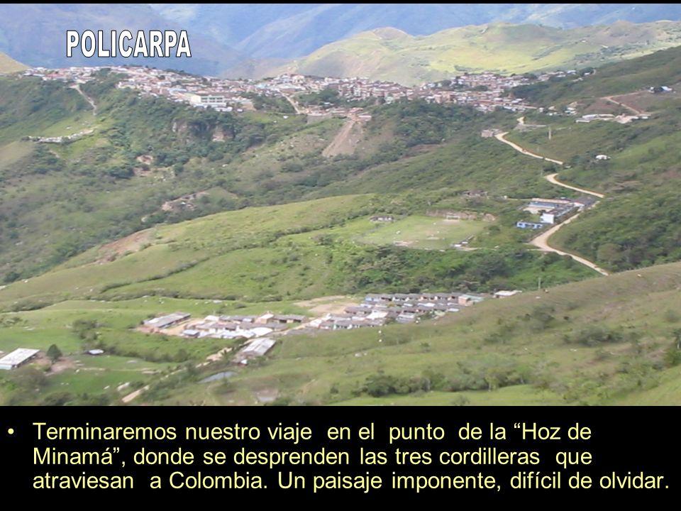 Terminaremos nuestro viaje en el punto de la Hoz de Minamá, donde se desprenden las tres cordilleras que atraviesan a Colombia. Un paisaje imponente,