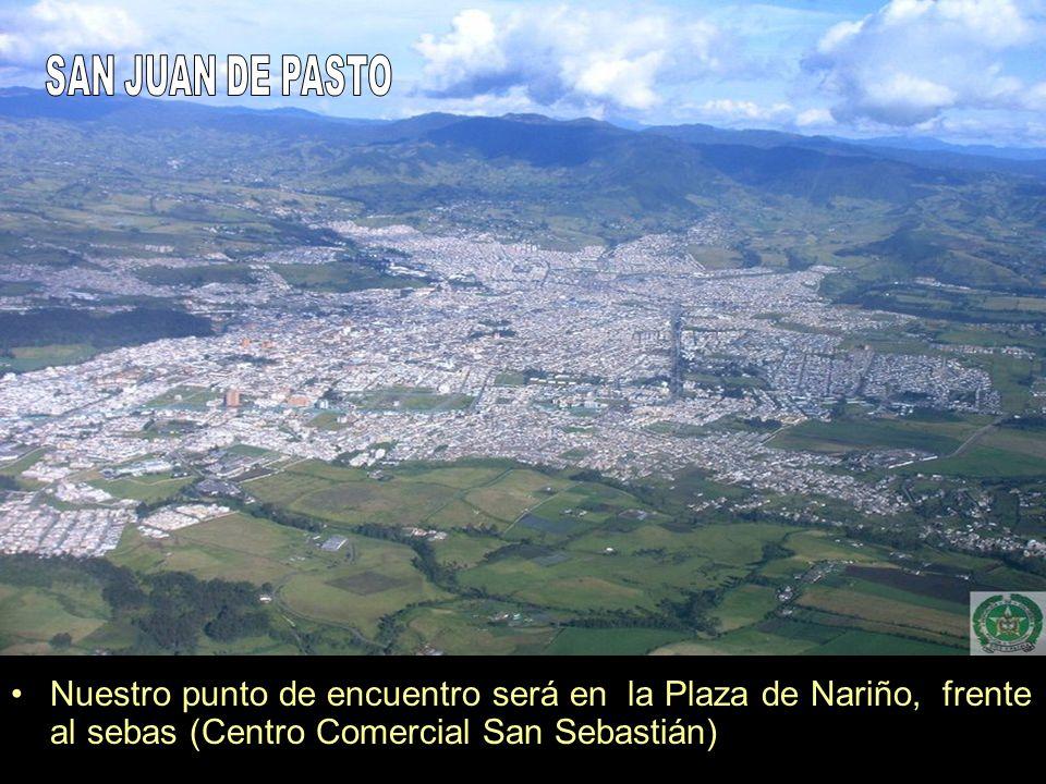 Nuestro punto de encuentro será en la Plaza de Nariño, frente al sebas (Centro Comercial San Sebastián)