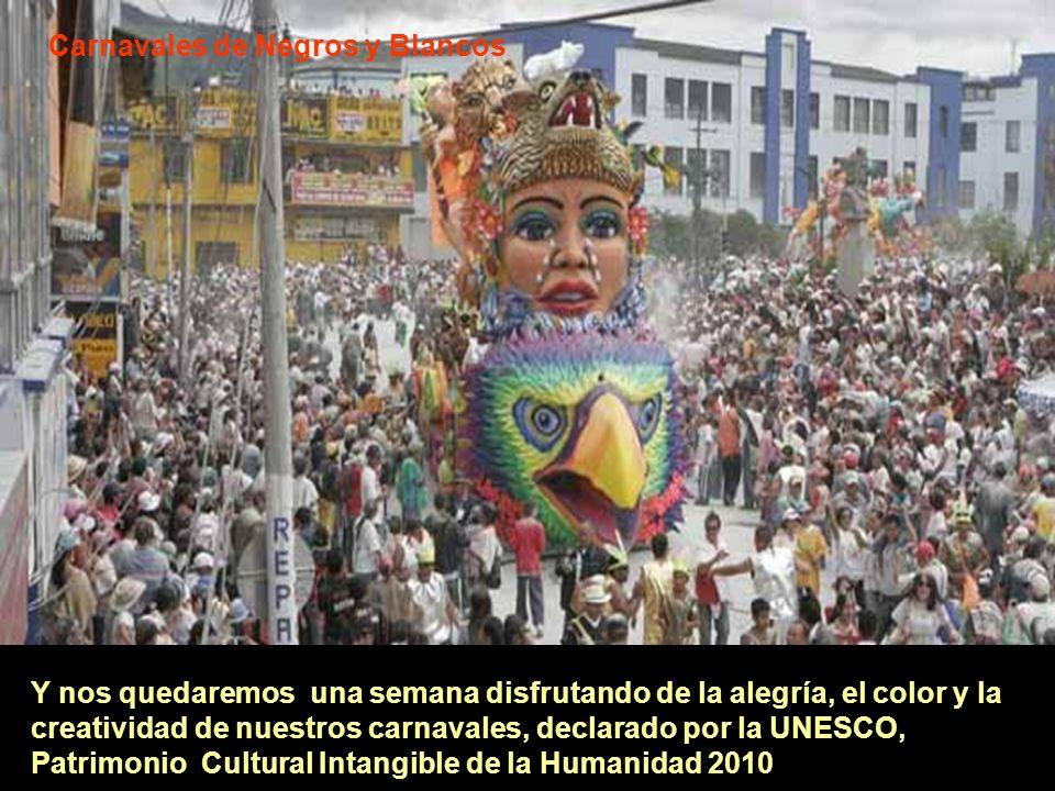 Carnavales de Negros y Blancos Y nos quedaremos una semana disfrutando de la alegría, el color y la creatividad de nuestros carnavales, declarado por