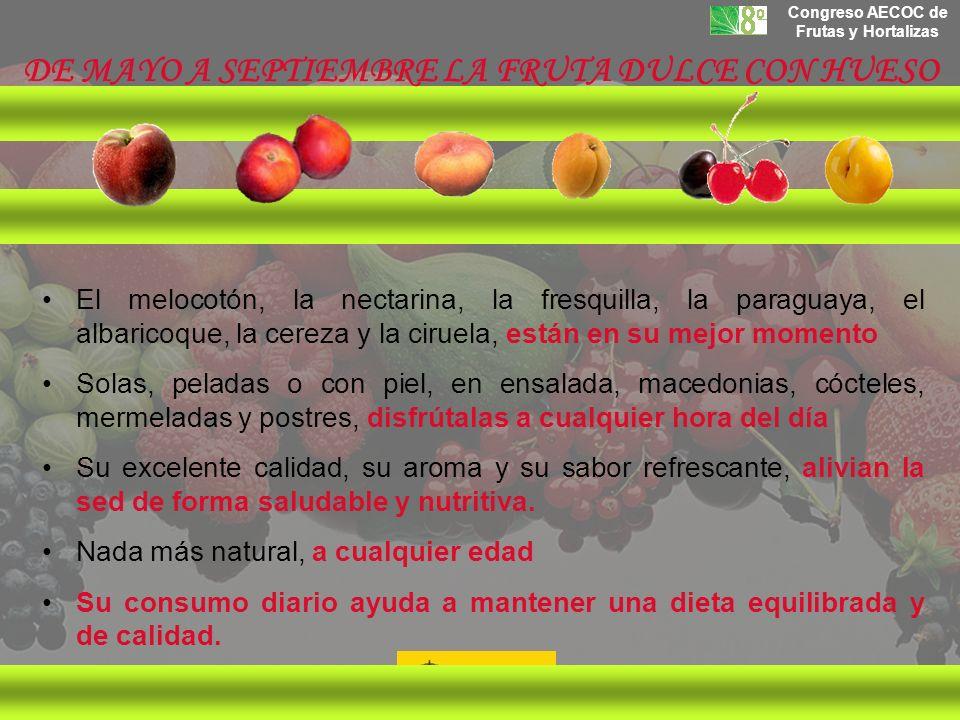 Congreso AECOC de Frutas y Hortalizas DE MAYO A SEPTIEMBRE LA FRUTA DULCE CON HUESO El melocotón, la nectarina, la fresquilla, la paraguaya, el albari
