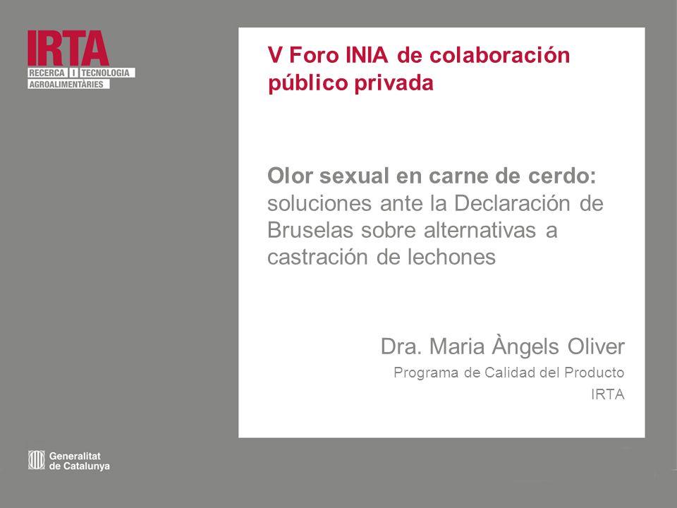 V Foro INIA de colaboración público privada Dra. Maria Àngels Oliver Programa de Calidad del Producto IRTA Olor sexual en carne de cerdo: soluciones a