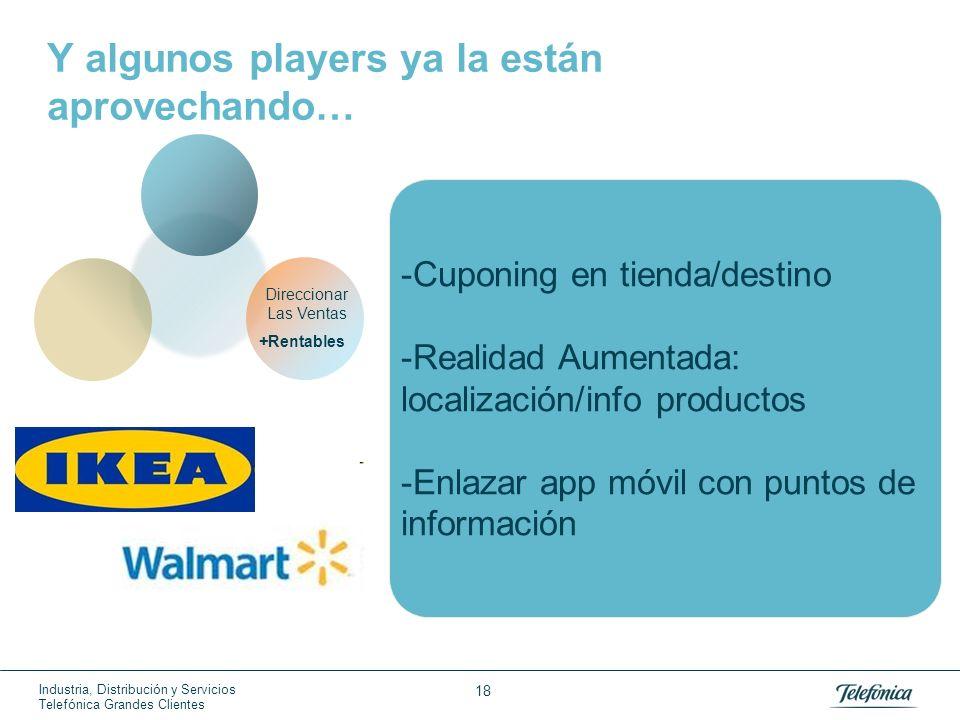 Industria, Distribución y Servicios Telefónica Grandes Clientes 18 -Cuponing en tienda/destino -Realidad Aumentada: localización/info productos -Enlaz