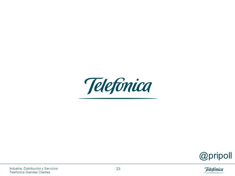 Industria, Distribución y Servicios Telefónica Grandes Clientes 23 @pripoll