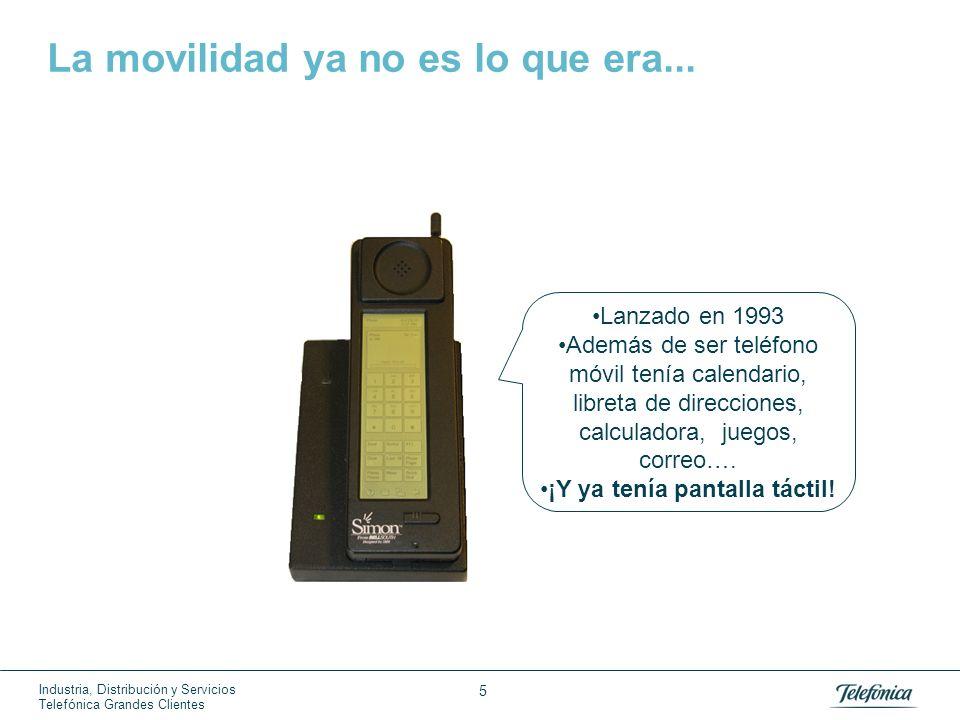 Industria, Distribución y Servicios Telefónica Grandes Clientes 5 La movilidad ya no es lo que era... Lanzado en 1993 Además de ser teléfono móvil ten