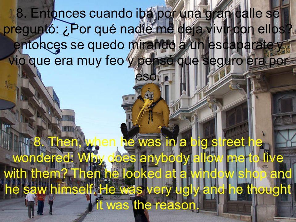 8. Entonces cuando iba por una gran calle se preguntó: ¿Por qué nadie me deja vivir con ellos.