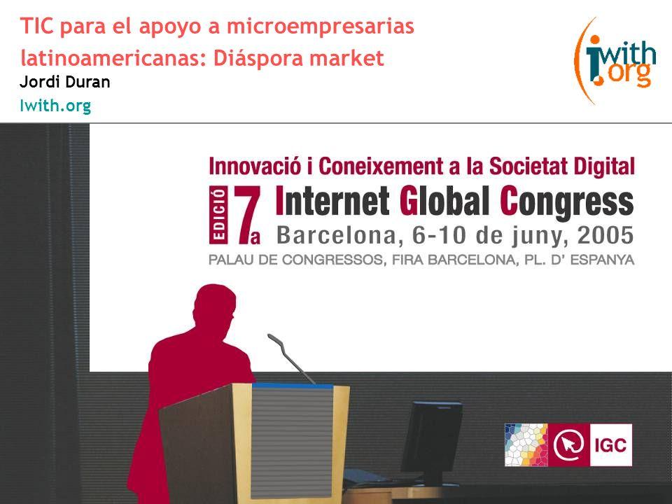 www.iwith.org TIC para el apoyo a microempresarias latinoamericanas: Diáspora market Jordi Duran Iwith.org