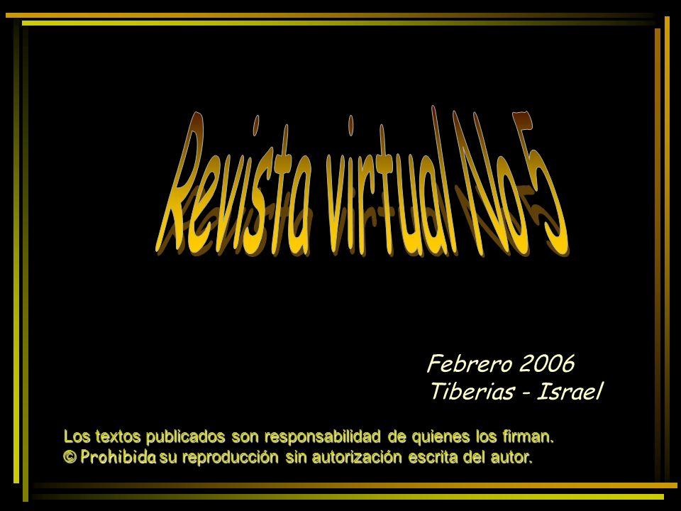 Febrero 2006 Tiberias - Israel Los textos publicados son responsabilidad de quienes los firman. © Prohibida su reproducción sin autorización escrita d