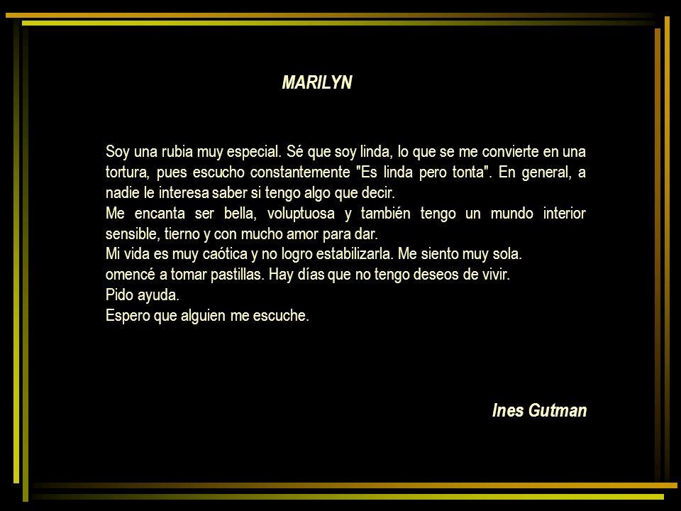 Ines Gutman Soy una rubia muy especial. Sé que soy linda, lo que se me convierte en una tortura, pues escucho constantemente