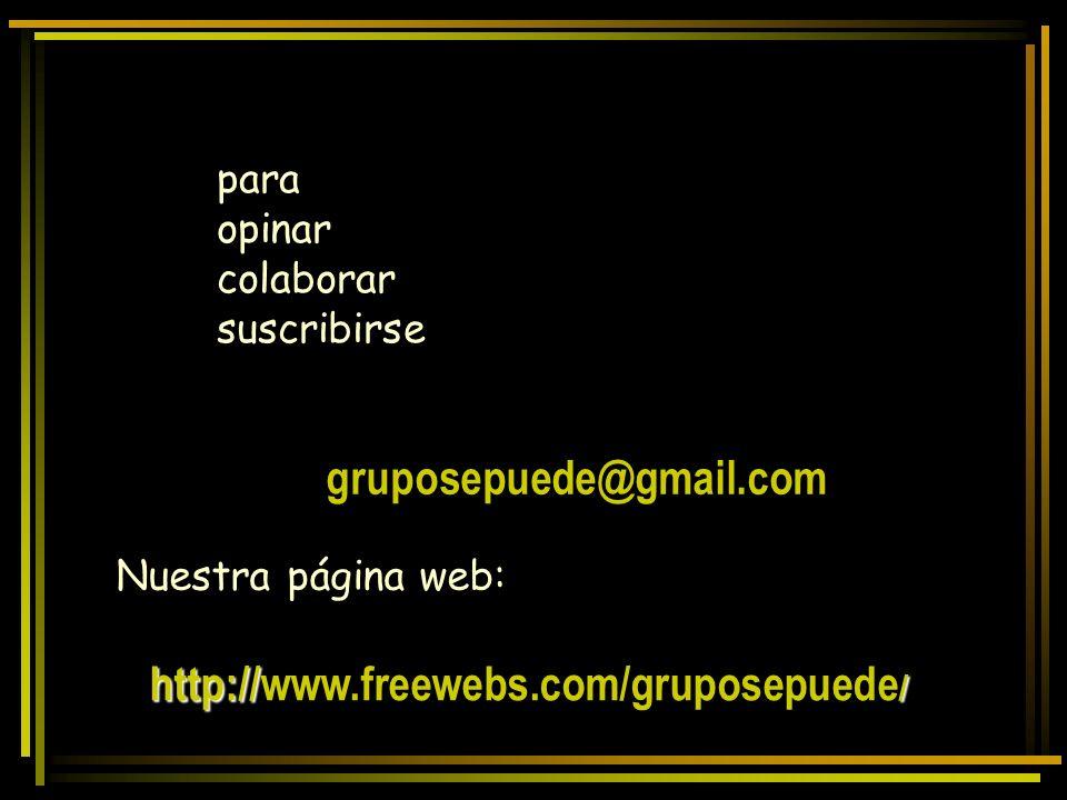 para opinar colaborar suscribirse gruposepuede@gmail.com Nuestra página web: http:// / http://www.freewebs.com/gruposepuede /