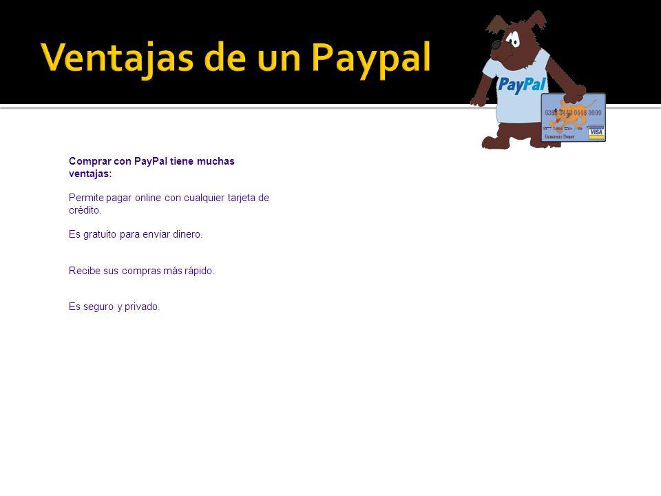 Comprar con PayPal tiene muchas ventajas: Permite pagar online con cualquier tarjeta de crédito.