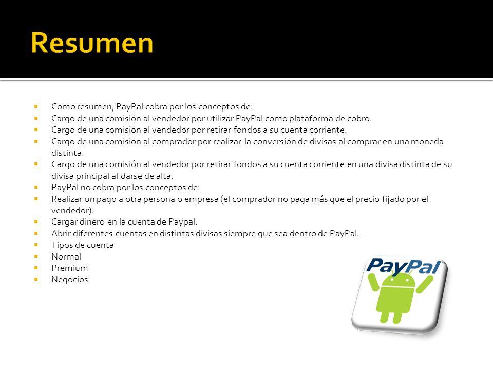 Como resumen, PayPal cobra por los conceptos de: Cargo de una comisión al vendedor por utilizar PayPal como plataforma de cobro.