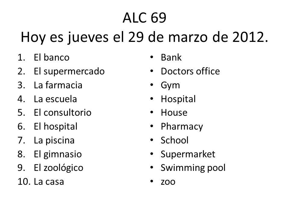 ALC 69 Hoy es jueves el 29 de marzo de 2012.