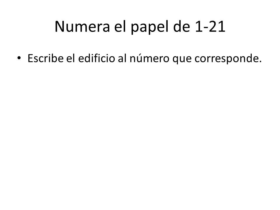 Numera el papel de 1-21 Escribe el edificio al número que corresponde.