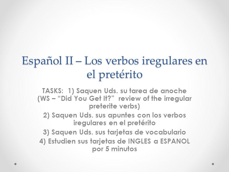 Español II – Los verbos iregulares en el pretérito TASKS: 1) Saquen Uds.