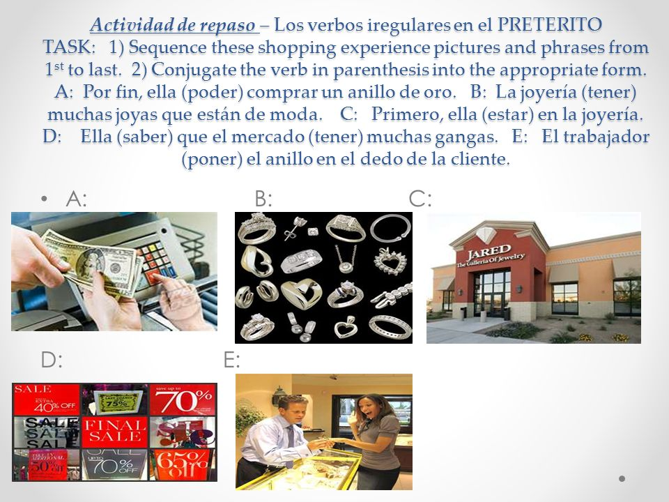 Actividad de repaso – Los verbos iregulares en el PRETERITO TASK: 1) Sequence these shopping experience pictures and phrases from 1 st to last.