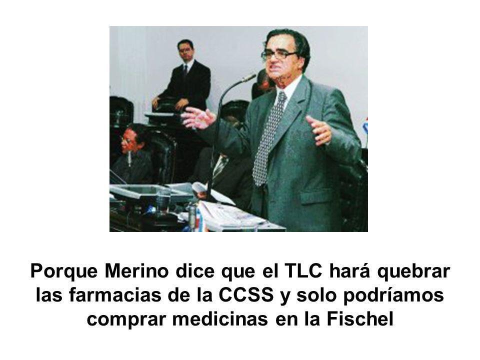 Porque Merino dice que el TLC hará quebrar las farmacias de la CCSS y solo podríamos comprar medicinas en la Fischel
