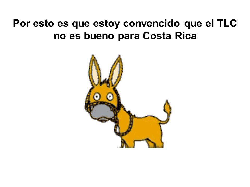 Por esto es que estoy convencido que el TLC no es bueno para Costa Rica