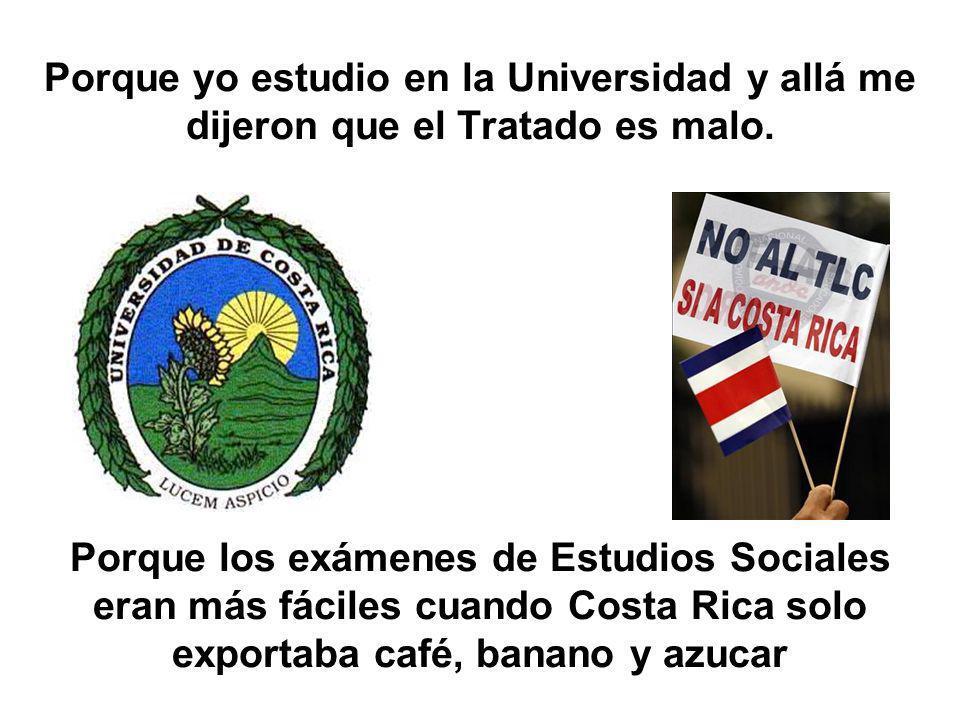 Porque yo estudio en la Universidad y allá me dijeron que el Tratado es malo.