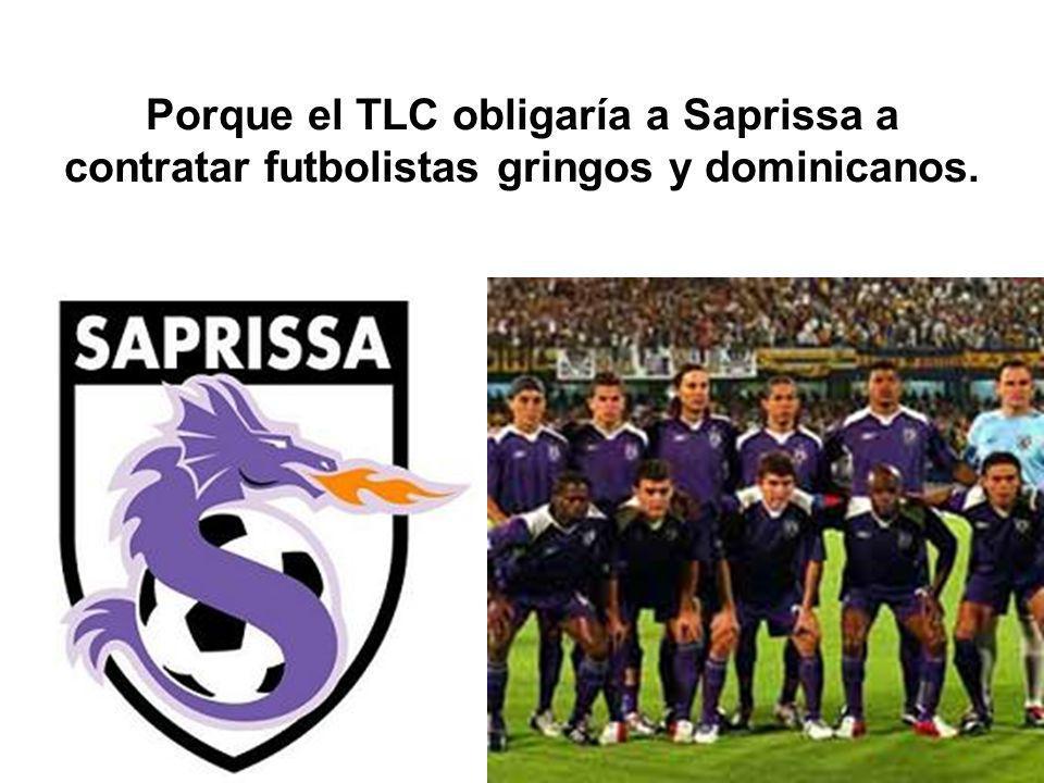 Porque el TLC obligaría a Saprissa a contratar futbolistas gringos y dominicanos.
