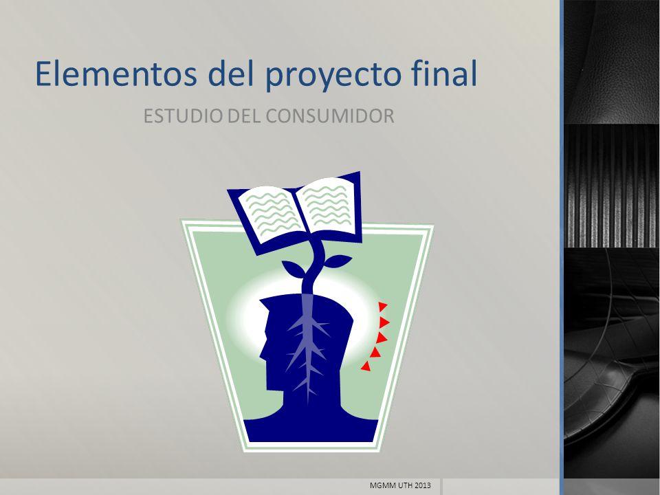 Elementos del proyecto final ESTUDIO DEL CONSUMIDOR MGMM UTH 2013