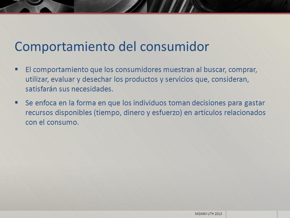 Comportamiento del consumidor El comportamiento que los consumidores muestran al buscar, comprar, utilizar, evaluar y desechar los productos y servici