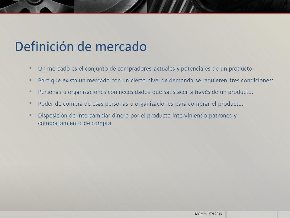 Máximas de la mercadotecnia Tener el producto adecuado Al precio adecuado En la cantidad adecuada En el momento adecuado Y en el lugar adecuado MGMM UTH 2013