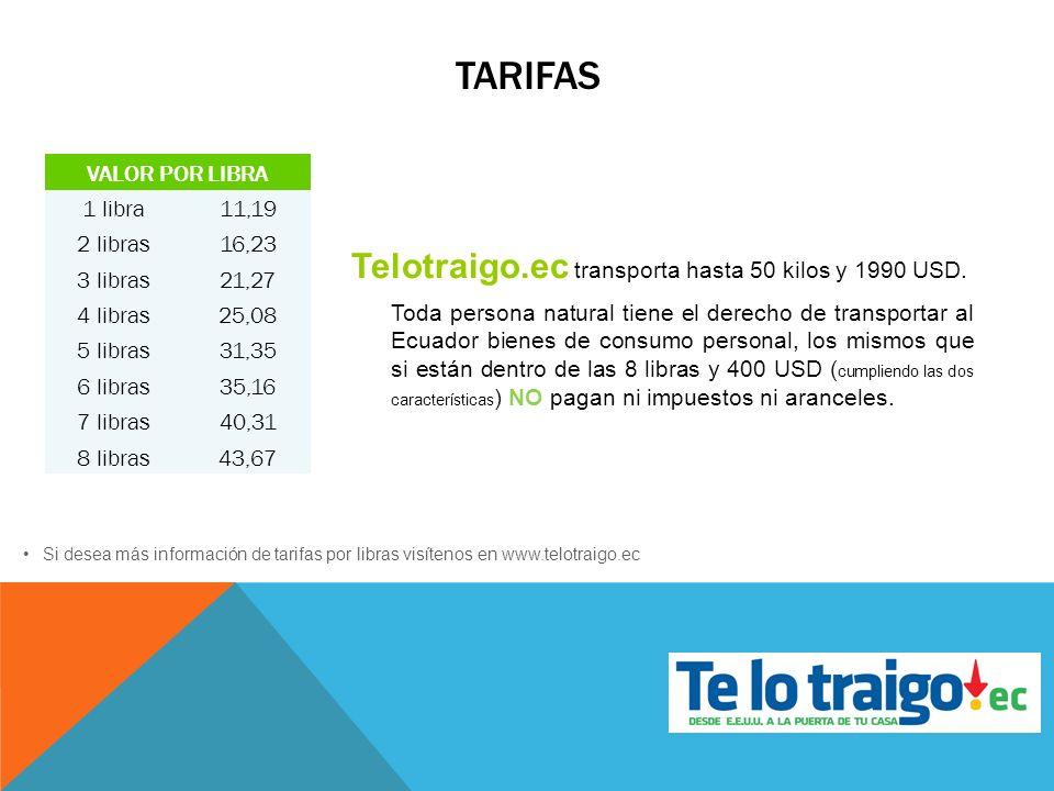 TARIFAS VALOR POR LIBRA 1 libra11,19 2 libras16,23 3 libras21,27 4 libras25,08 5 libras31,35 6 libras35,16 7 libras40,31 8 libras43,67 Telotraigo.ec t