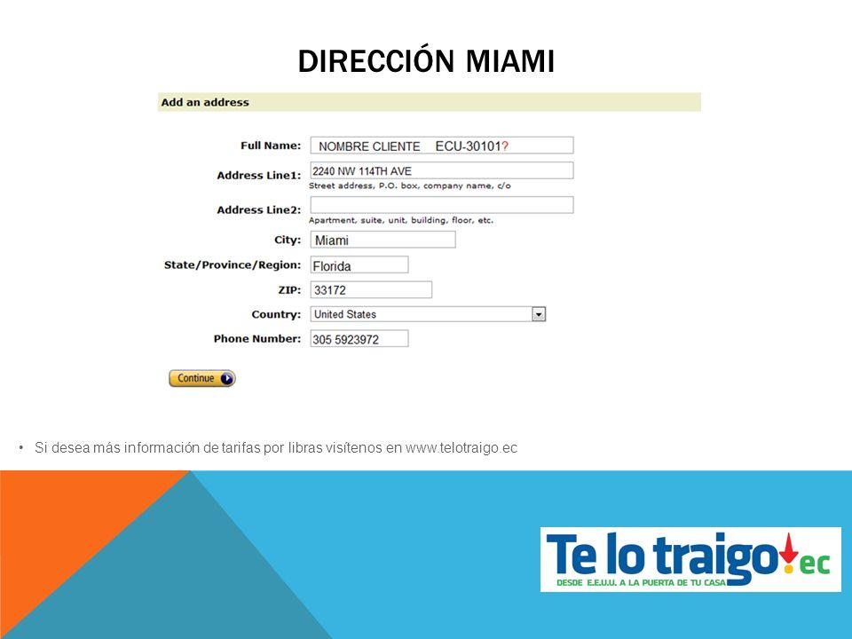 DIRECCIÓN MIAMI Si desea más información de tarifas por libras visítenos en www.telotraigo.ec