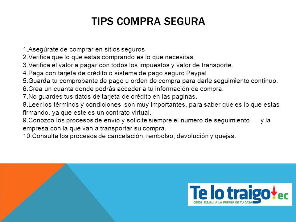 TIPS COMPRA SEGURA 1.Asegúrate de comprar en sitios seguros 2.Verifica que lo que estas comprando es lo que necesitas 3.Verifica el valor a pagar con