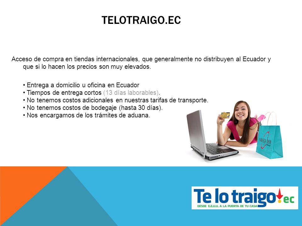 Acceso de compra en tiendas internacionales, que generalmente no distribuyen al Ecuador y que si lo hacen los precios son muy elevados. Entrega a domi