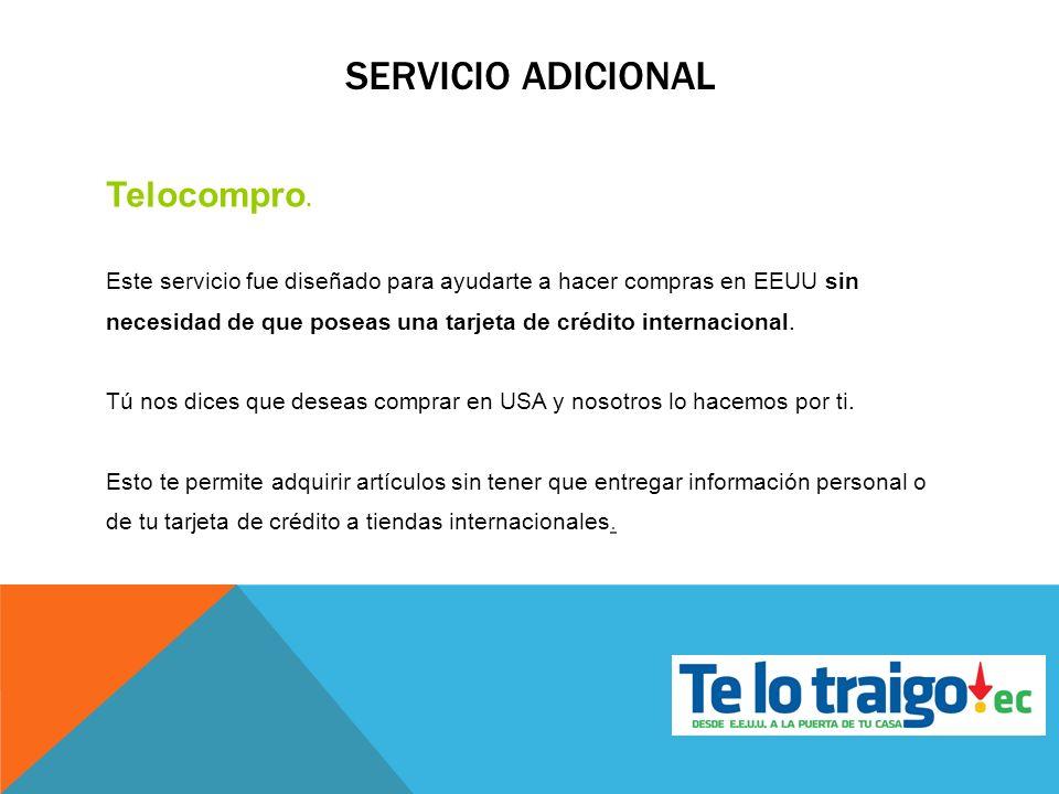 SERVICIO ADICIONAL Telocompro. Este servicio fue diseñado para ayudarte a hacer compras en EEUU sin necesidad de que poseas una tarjeta de crédito int
