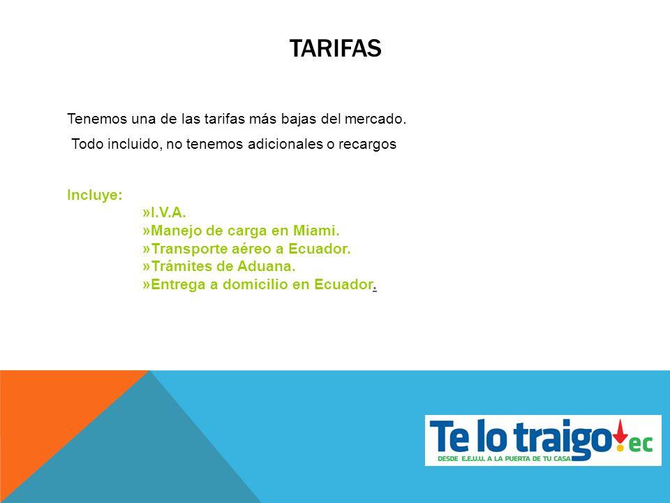 TARIFAS Tenemos una de las tarifas más bajas del mercado. Todo incluido, no tenemos adicionales o recargos Incluye: »I.V.A. »Manejo de carga en Miami.
