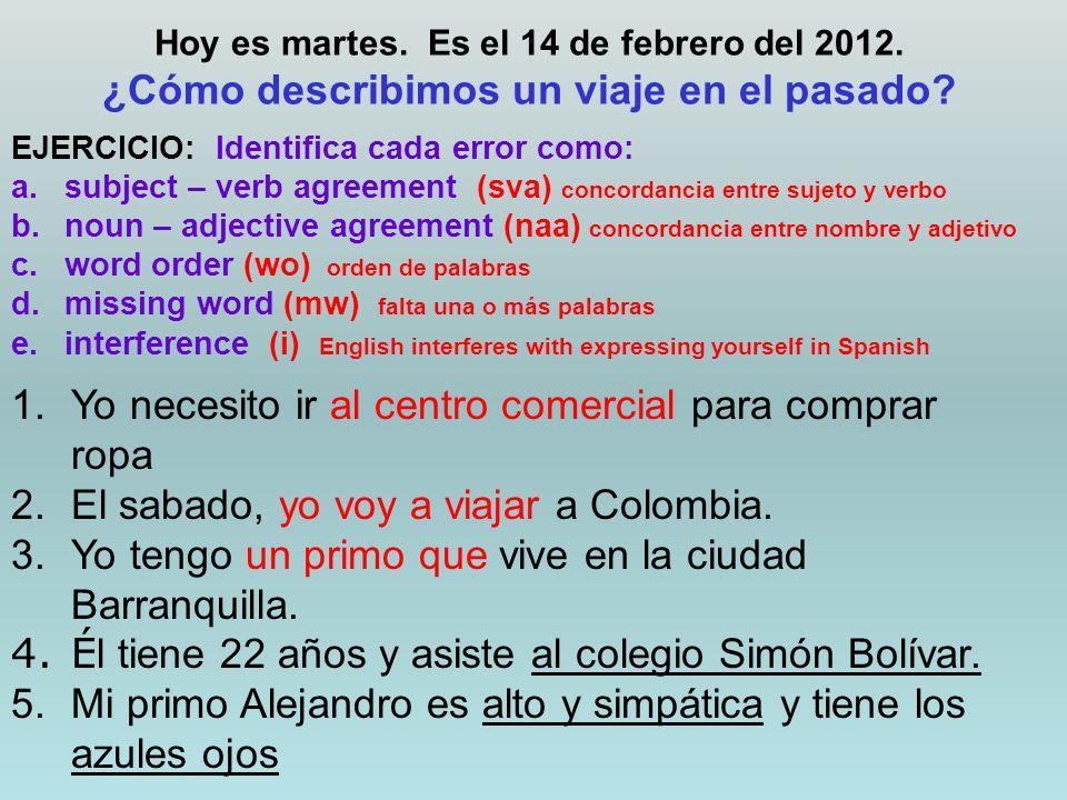 Hoy es martes.Es el 14 de febrero del 2012. ¿Cómo describimos un viaje en el pasado.