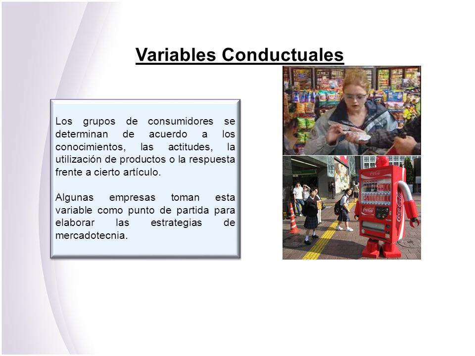 Variables Conductuales Los grupos de consumidores se determinan de acuerdo a los conocimientos, las actitudes, la utilización de productos o la respue
