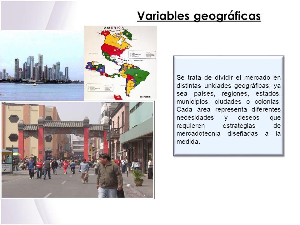 Variables geográficas Se trata de dividir el mercado en distintas unidades geográficas, ya sea países, regiones, estados, municipios, ciudades o colon