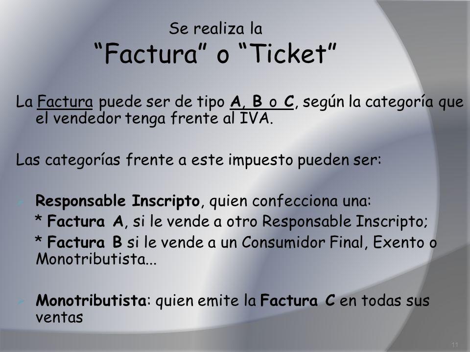 Se realiza la Factura o Ticket La Factura puede ser de tipo A, B o C, según la categoría que el vendedor tenga frente al IVA. Las categorías frente a