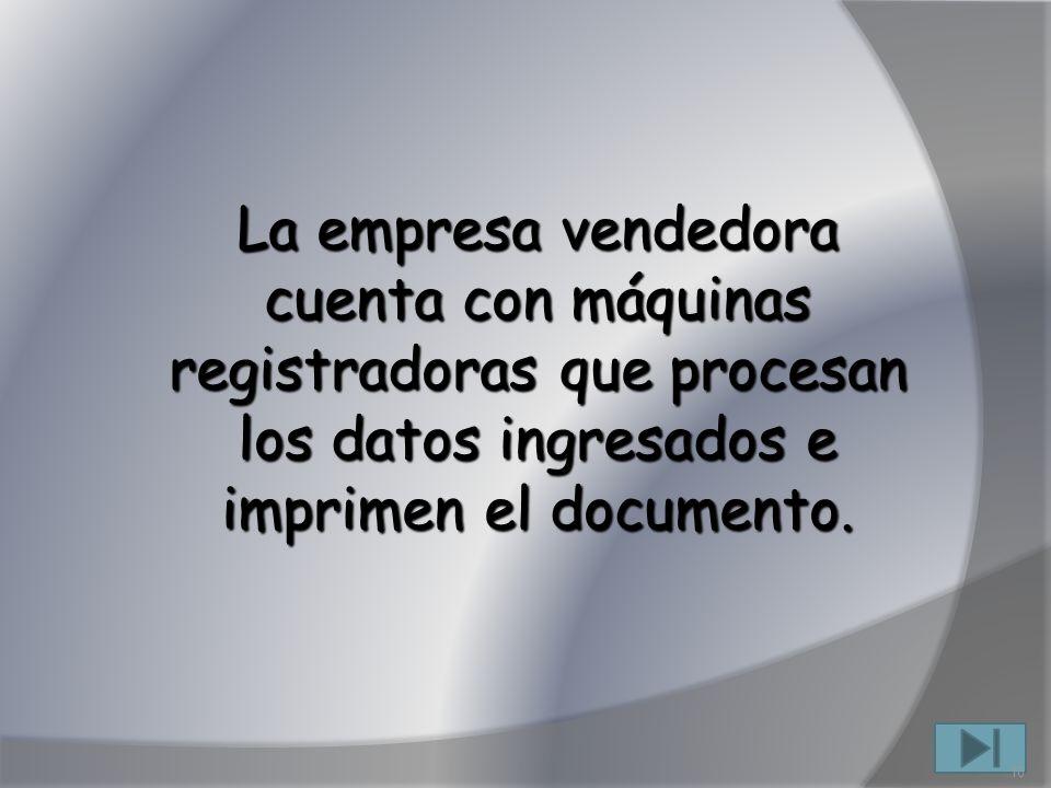 La empresa vendedora cuenta con máquinas registradoras que procesan los datos ingresados e imprimen el documento. 16