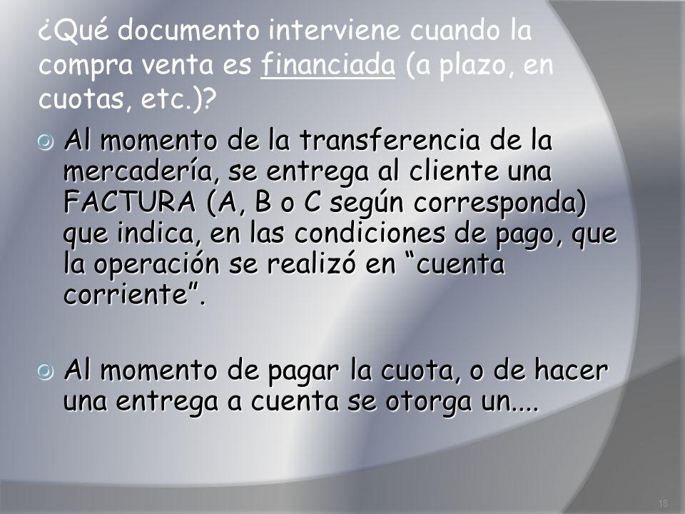 ¿Qué documento interviene cuando la compra venta es financiada (a plazo, en cuotas, etc.)? Al momento de la transferencia de la mercadería, se entrega
