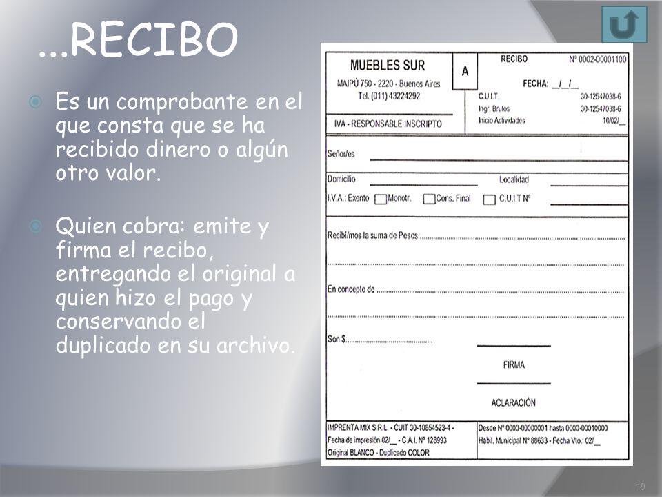...RECIBO Es un comprobante en el que consta que se ha recibido dinero o algún otro valor. Quien cobra: emite y firma el recibo, entregando el origina