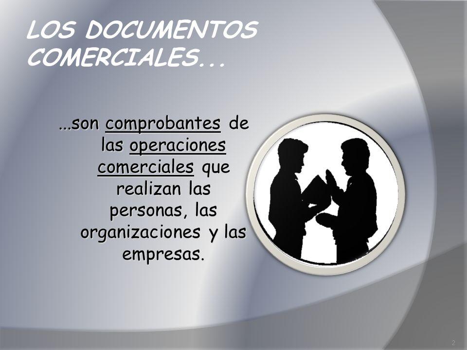 LOS DOCUMENTOS COMERCIALES......son comprobantes de las operaciones comerciales que realizan las personas, las organizaciones y las empresas. 2