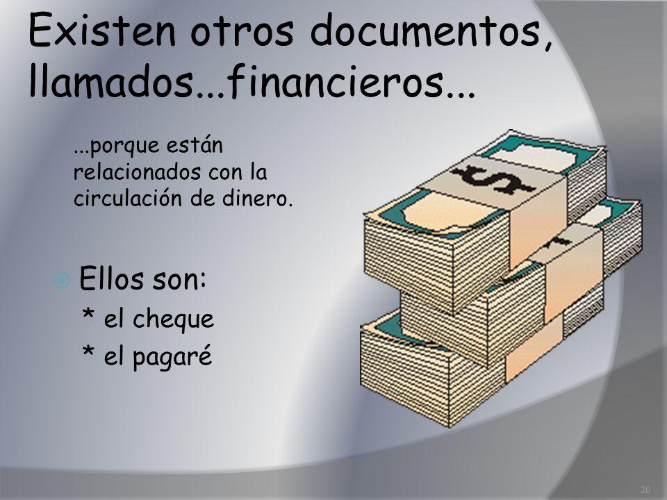 Existen otros documentos, llamados...financieros......porque están relacionados con la circulación de dinero. Ellos son: * el cheque * el pagaré 20