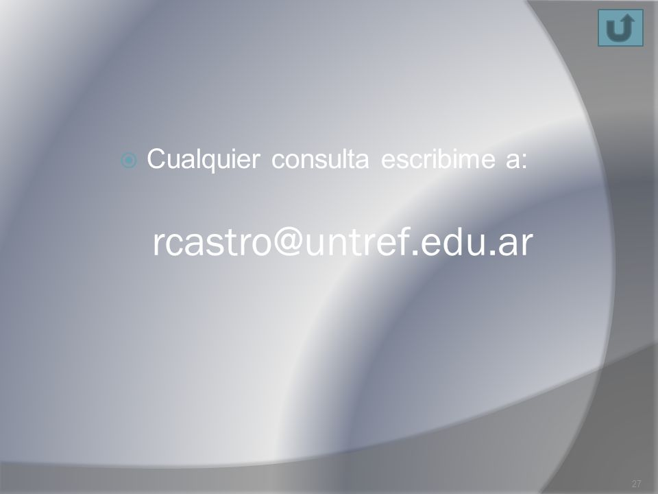 rcastro@untref.edu.ar Cualquier consulta escribime a: 27