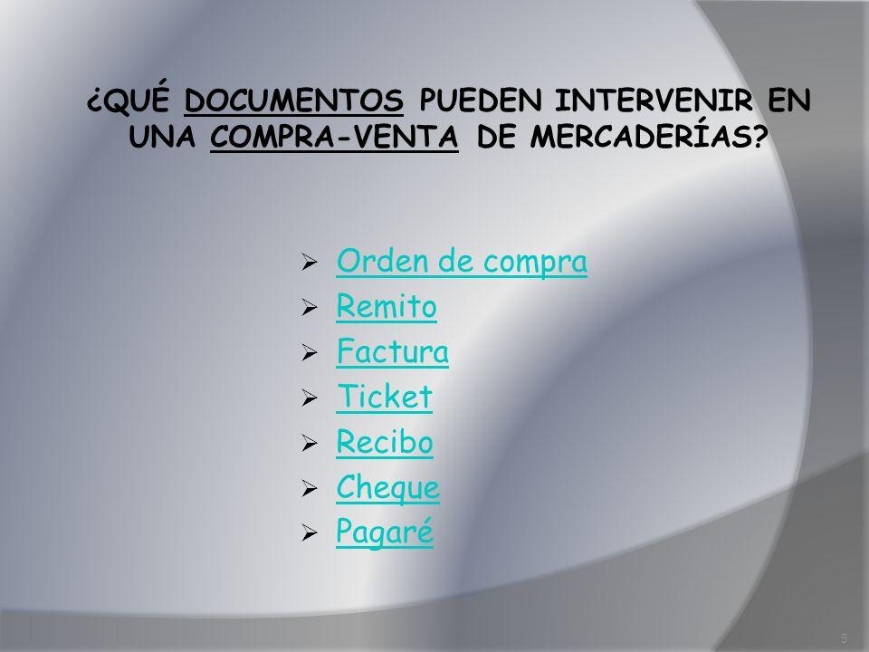 ¿QUÉ DOCUMENTOS PUEDEN INTERVENIR EN UNA COMPRA-VENTA DE MERCADERÍAS? Orden de compra Remito Factura Ticket Recibo Cheque Pagaré 5