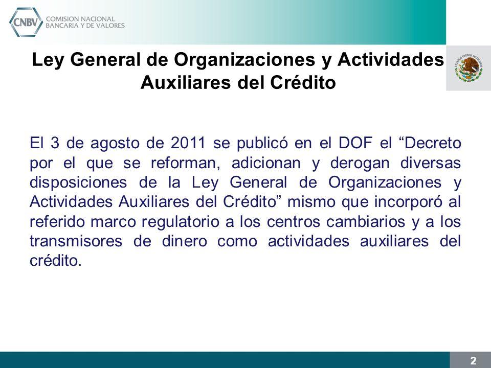 2 Ley General de Organizaciones y Actividades Auxiliares del Crédito El 3 de agosto de 2011 se publicó en el DOF el Decreto por el que se reforman, ad